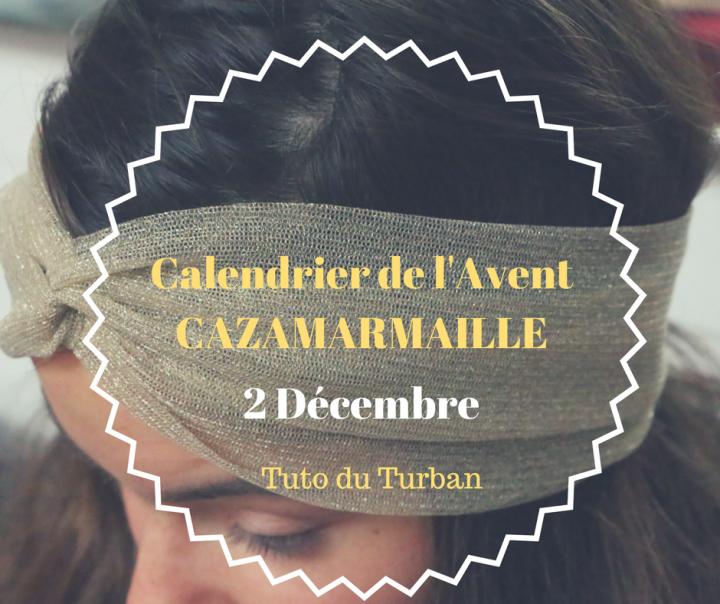 Cazamarmaille calendrier Avent 2 decembre turban